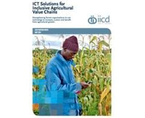 IICD Publication ICT Solutions for Inclusive Agricultural Value Chains