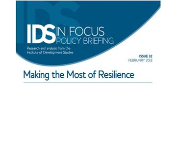 Making the Most of resilience, Institute of Development Studies, February 2013