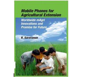 Mobile Phones for Agricultural Extension Worldwide mAgri Innovations and Promise for Future, Saravanan Raj